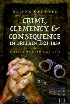 Crime Clemency and Consequence in Britain 1831 - 1839